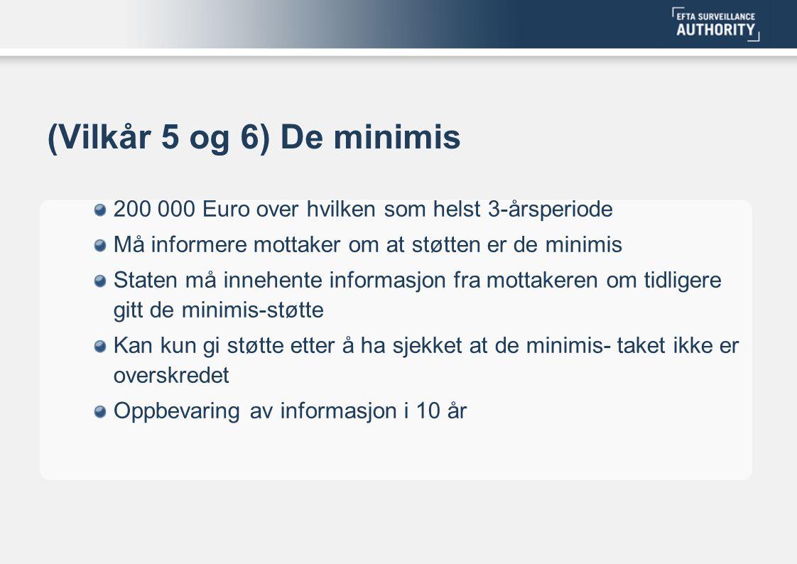 (Vilkår 5 og 6) De minimis 200 000 Euro over hvilken som helst 3-årsperiode. Må informere mottaker om at støtten er de minimis.