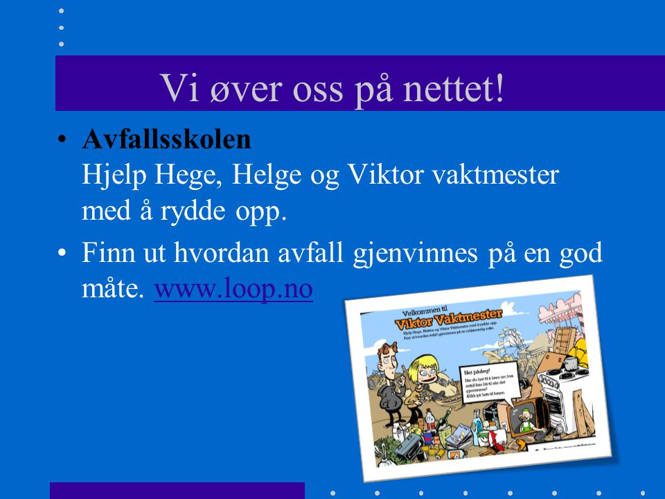 Vi øver oss på nettet! Avfallsskolen Hjelp Hege, Helge og Viktor vaktmester med å rydde opp.