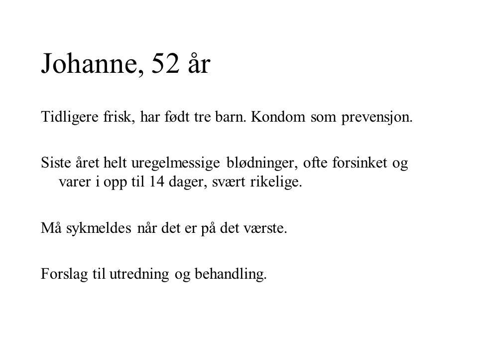 Johanne, 52 år Tidligere frisk, har født tre barn. Kondom som prevensjon.