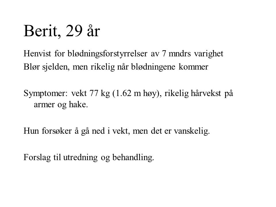 Berit, 29 år Henvist for blødningsforstyrrelser av 7 mndrs varighet