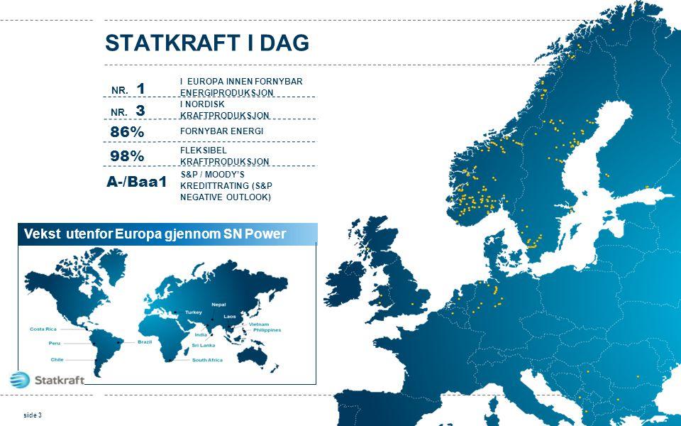 STATKRAFT I DAG 86% 98% A-/Baa1 Vekst utenfor Europa gjennom SN Power