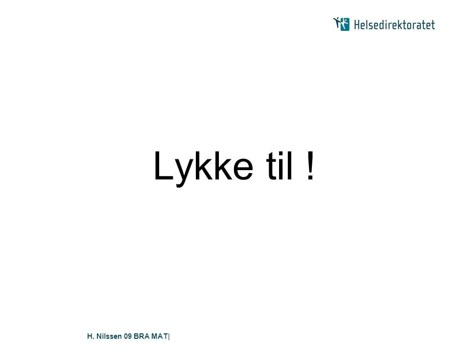 Lykke til ! H. Nilssen 09 BRA MAT|