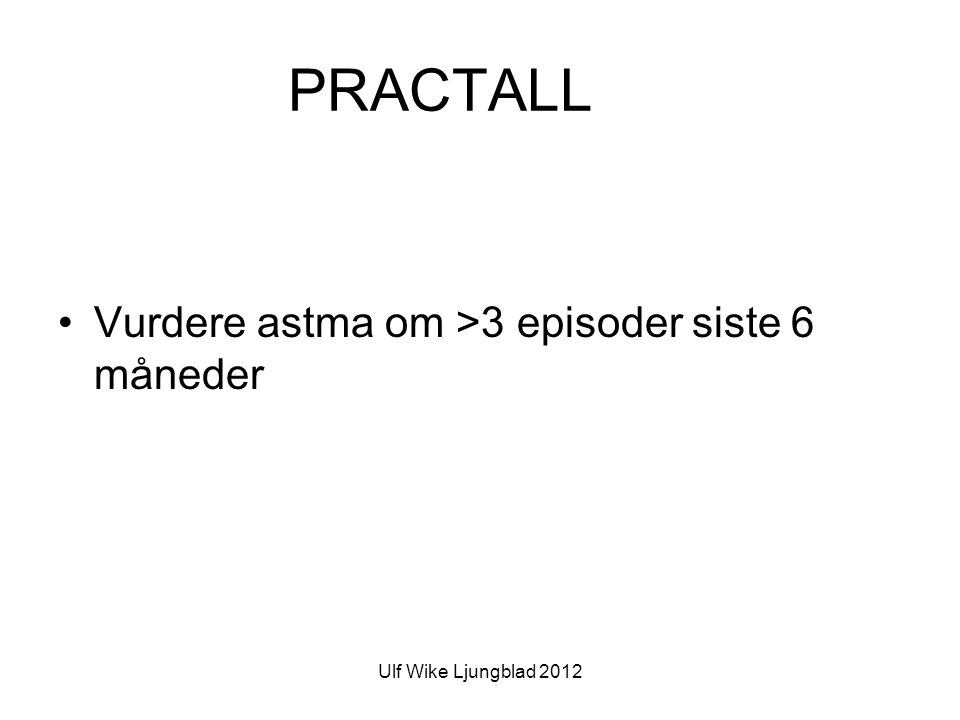 PRACTALL Vurdere astma om >3 episoder siste 6 måneder