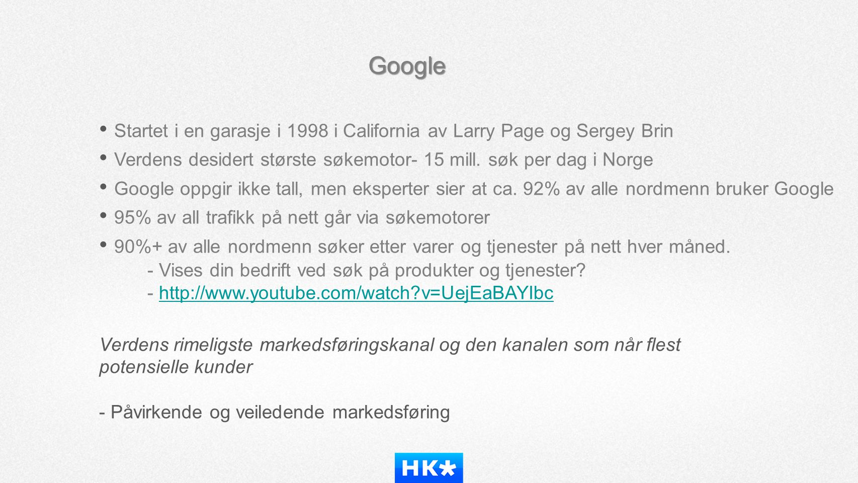 • Verdens desidert største søkemotor- 15 mill. søk per dag i Norge
