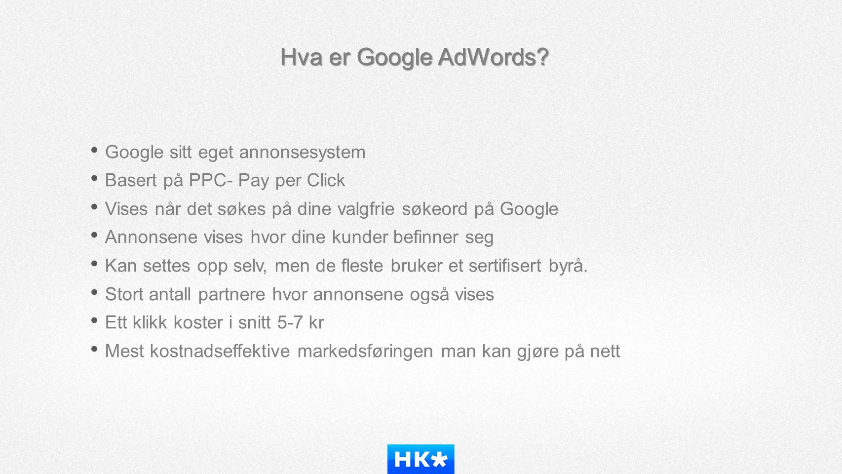 Hva er Google AdWords • Google sitt eget annonsesystem. • Basert på PPC- Pay per Click. • Vises når det søkes på dine valgfrie søkeord på Google.