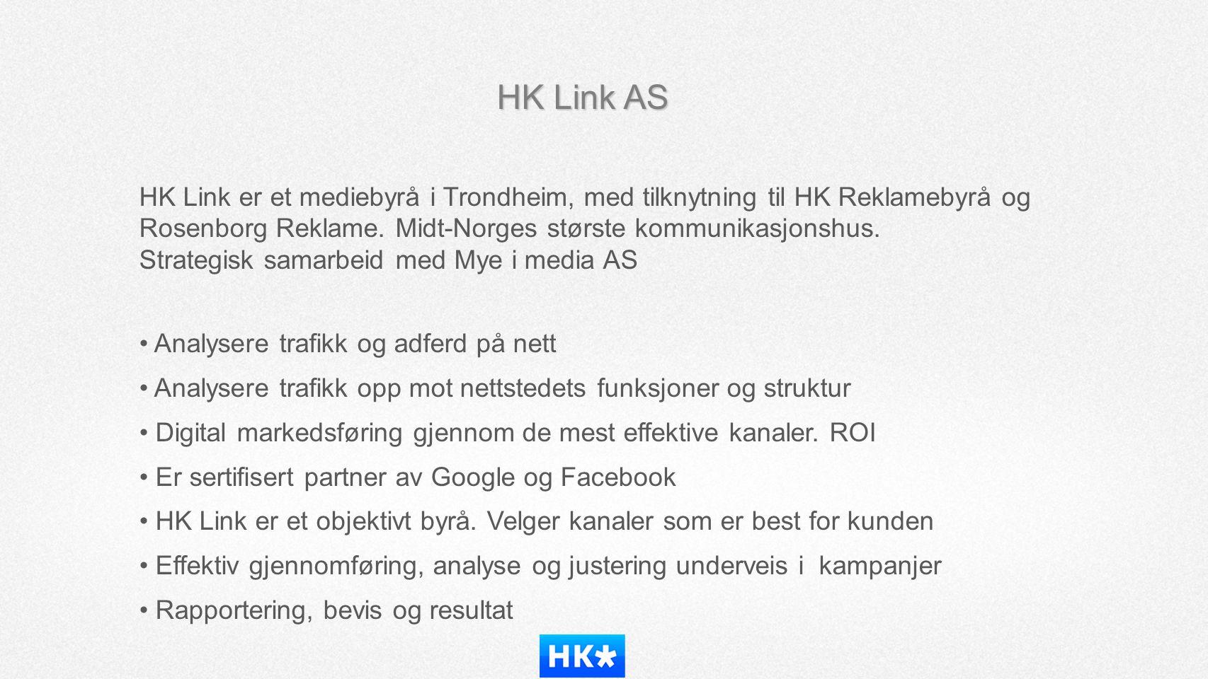 HK Link AS HK Link er et mediebyrå i Trondheim, med tilknytning til HK Reklamebyrå og Rosenborg Reklame. Midt-Norges største kommunikasjonshus.