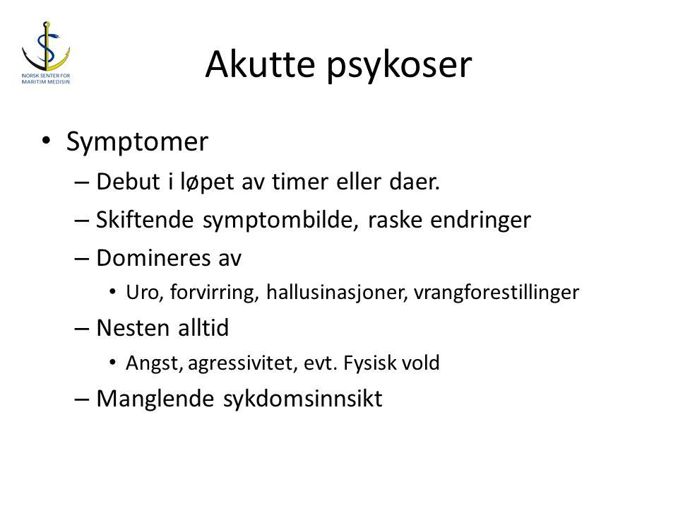 Akutte psykoser Symptomer Debut i løpet av timer eller daer.