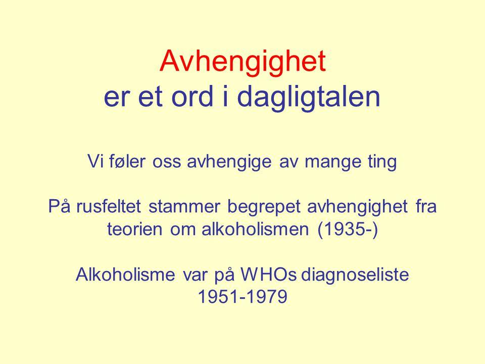 Avhengighet er et ord i dagligtalen Vi føler oss avhengige av mange ting På rusfeltet stammer begrepet avhengighet fra teorien om alkoholismen (1935-) Alkoholisme var på WHOs diagnoseliste 1951-1979