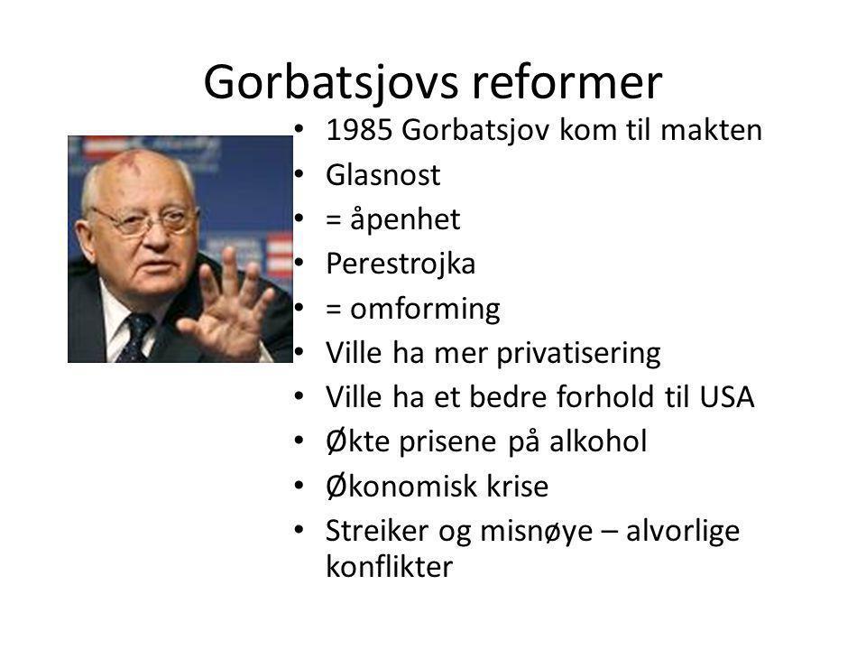 Gorbatsjovs reformer 1985 Gorbatsjov kom til makten Glasnost = åpenhet