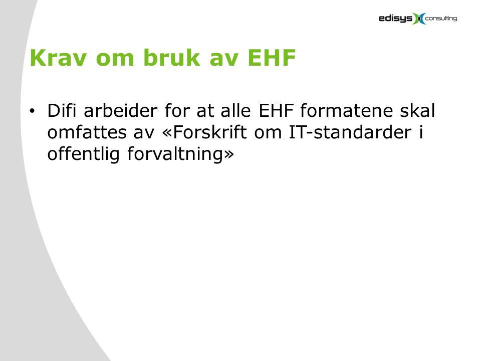 Krav om bruk av EHF Difi arbeider for at alle EHF formatene skal omfattes av «Forskrift om IT-standarder i offentlig forvaltning»