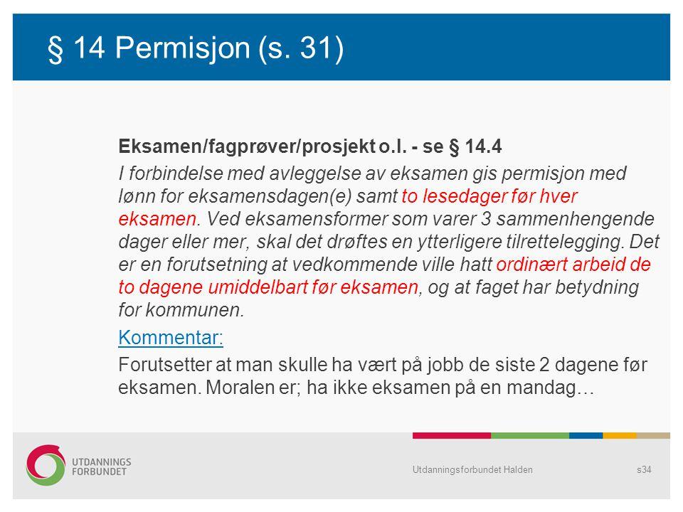 § 14 Permisjon (s. 31) Eksamen/fagprøver/prosjekt o.l. - se § 14.4