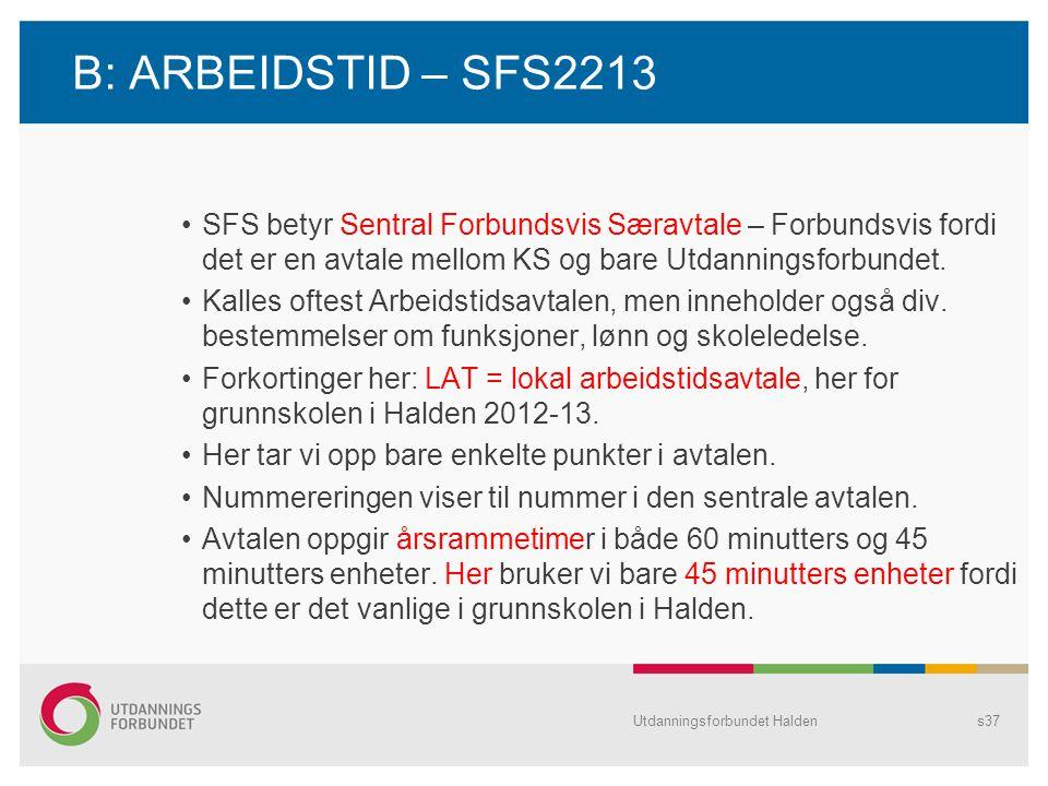 B: ARBEIDSTID – SFS2213 SFS betyr Sentral Forbundsvis Særavtale – Forbundsvis fordi det er en avtale mellom KS og bare Utdanningsforbundet.