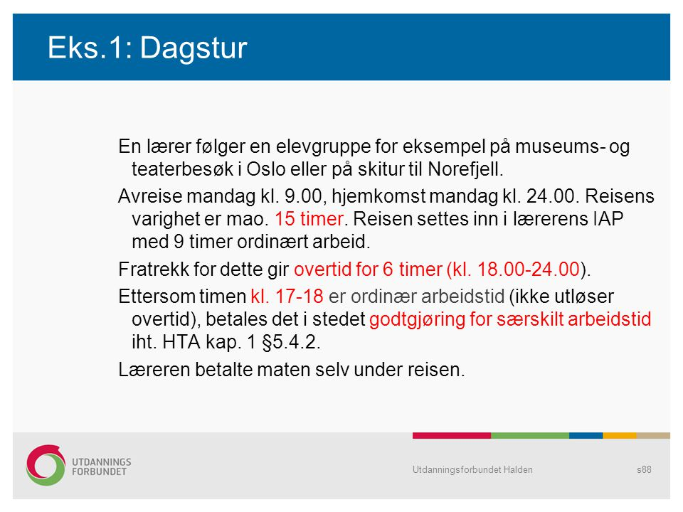 Eks.1: Dagstur En lærer følger en elevgruppe for eksempel på museums- og teaterbesøk i Oslo eller på skitur til Norefjell.