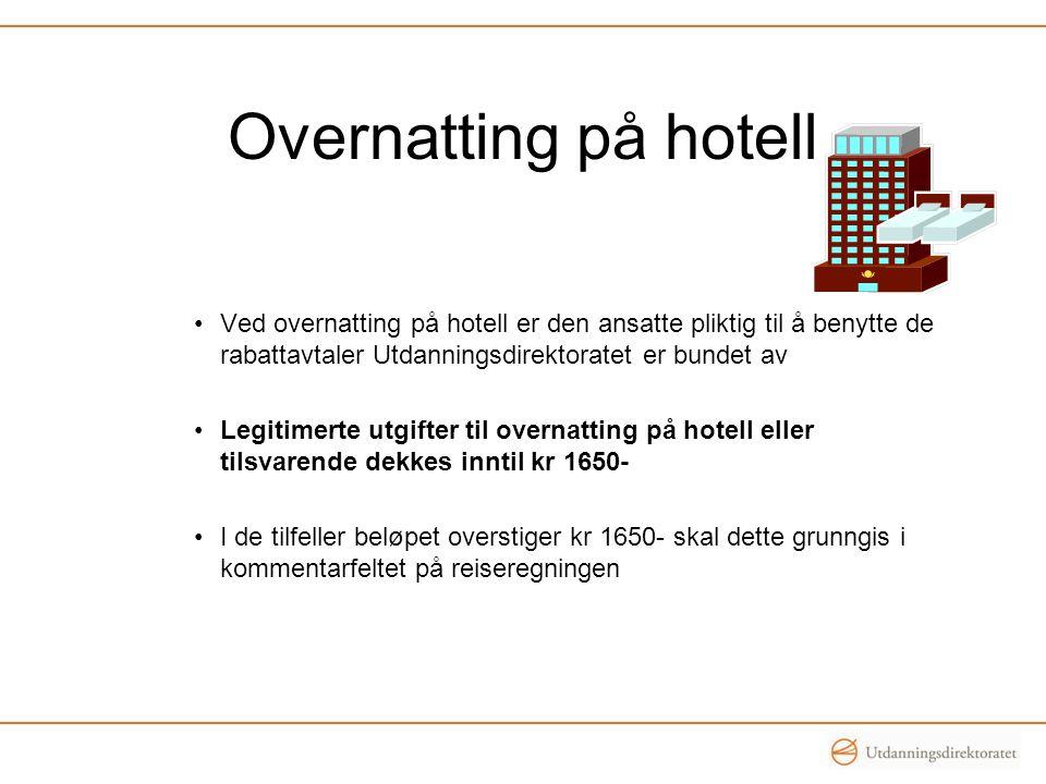 Overnatting på hotell Ved overnatting på hotell er den ansatte pliktig til å benytte de rabattavtaler Utdanningsdirektoratet er bundet av.