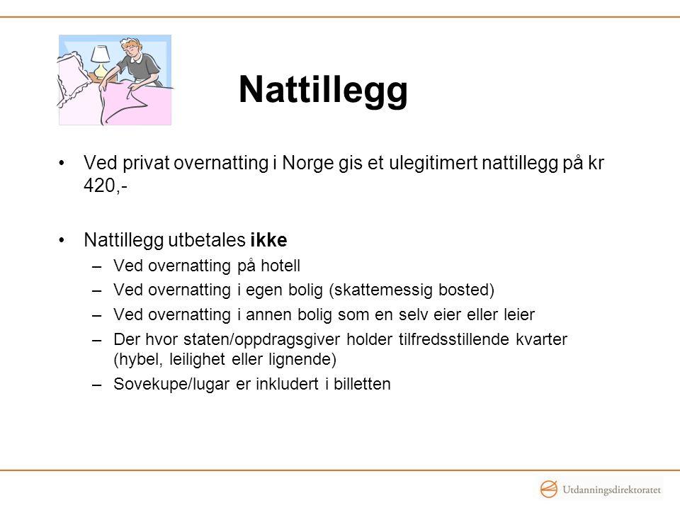Nattillegg Ved privat overnatting i Norge gis et ulegitimert nattillegg på kr 420,- Nattillegg utbetales ikke.