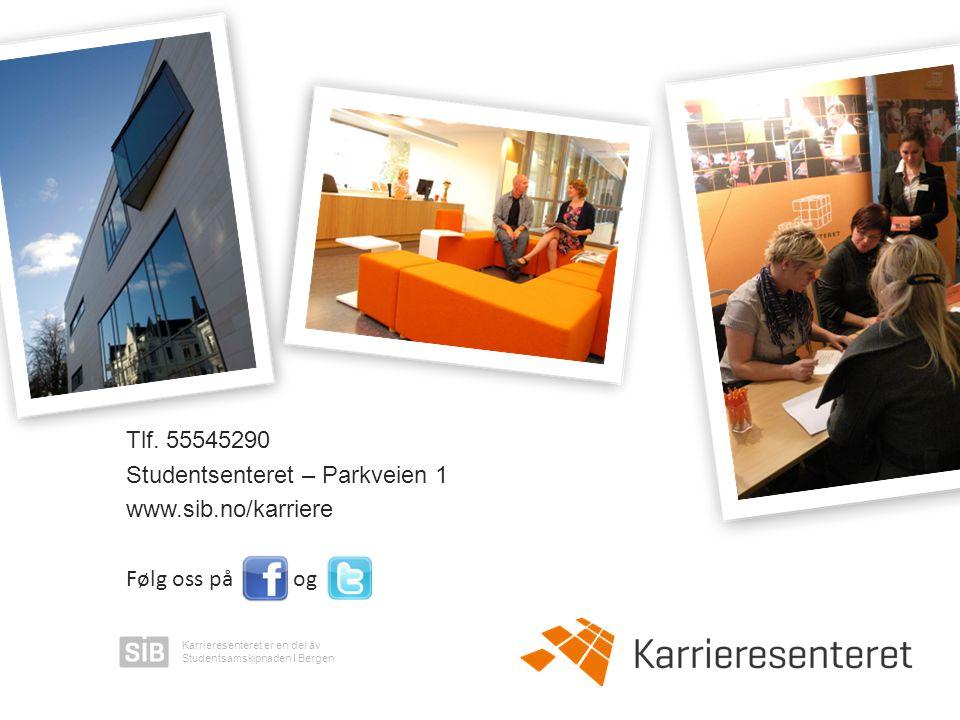 Tlf. 55545290 Studentsenteret – Parkveien 1 www.sib.no/karriere Følg oss på og