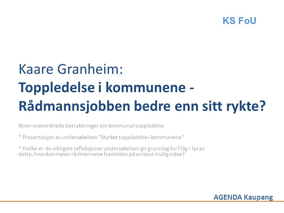 KS FoU Kaare Granheim: Toppledelse i kommunene - Rådmannsjobben bedre enn sitt rykte