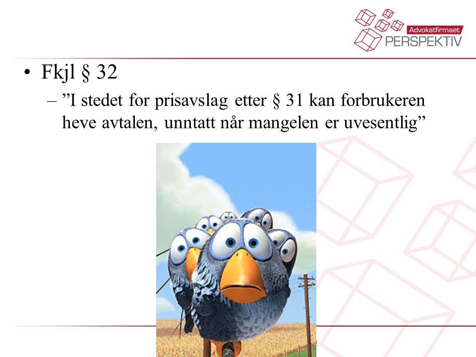 Fkjl § 32 I stedet for prisavslag etter § 31 kan forbrukeren heve avtalen, unntatt når mangelen er uvesentlig