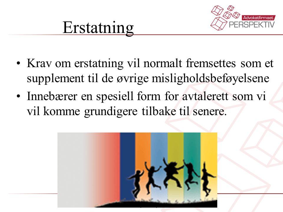 Erstatning Krav om erstatning vil normalt fremsettes som et supplement til de øvrige misligholdsbeføyelsene.