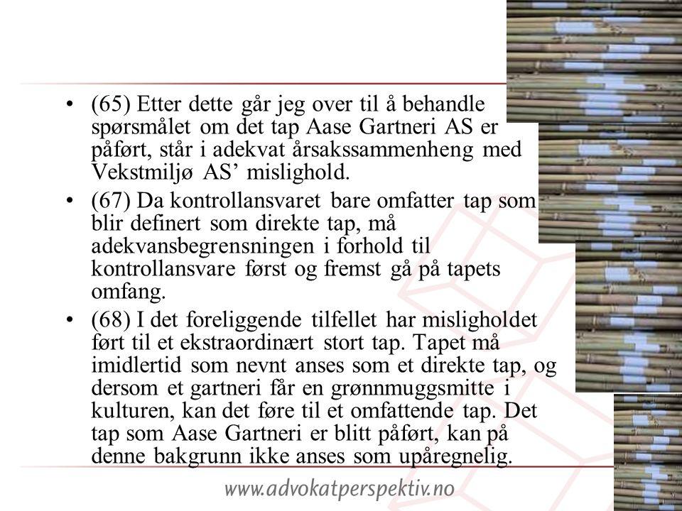 (65) Etter dette går jeg over til å behandle spørsmålet om det tap Aase Gartneri AS er påført, står i adekvat årsakssammenheng med Vekstmiljø AS' mislighold.