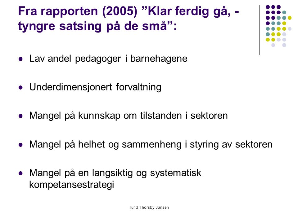 Fra rapporten (2005) Klar ferdig gå, - tyngre satsing på de små :