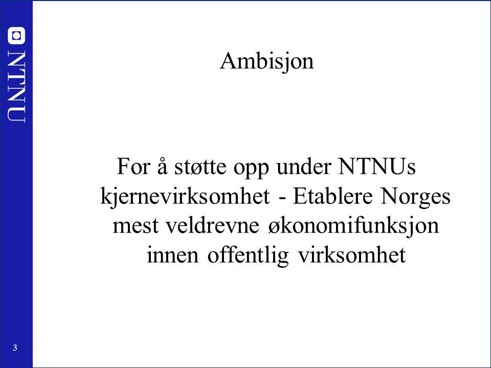 Ambisjon For å støtte opp under NTNUs kjernevirksomhet - Etablere Norges mest veldrevne økonomifunksjon innen offentlig virksomhet.