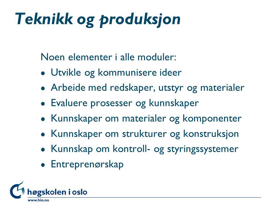 Teknikk og produksjon Noen elementer i alle moduler:
