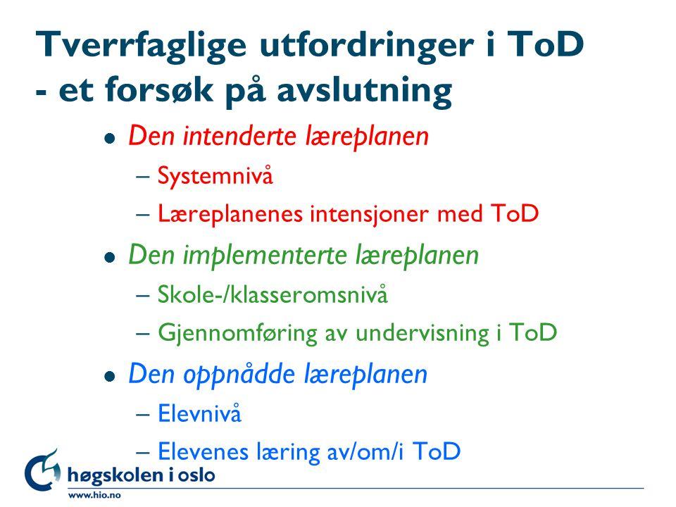 Tverrfaglige utfordringer i ToD - et forsøk på avslutning