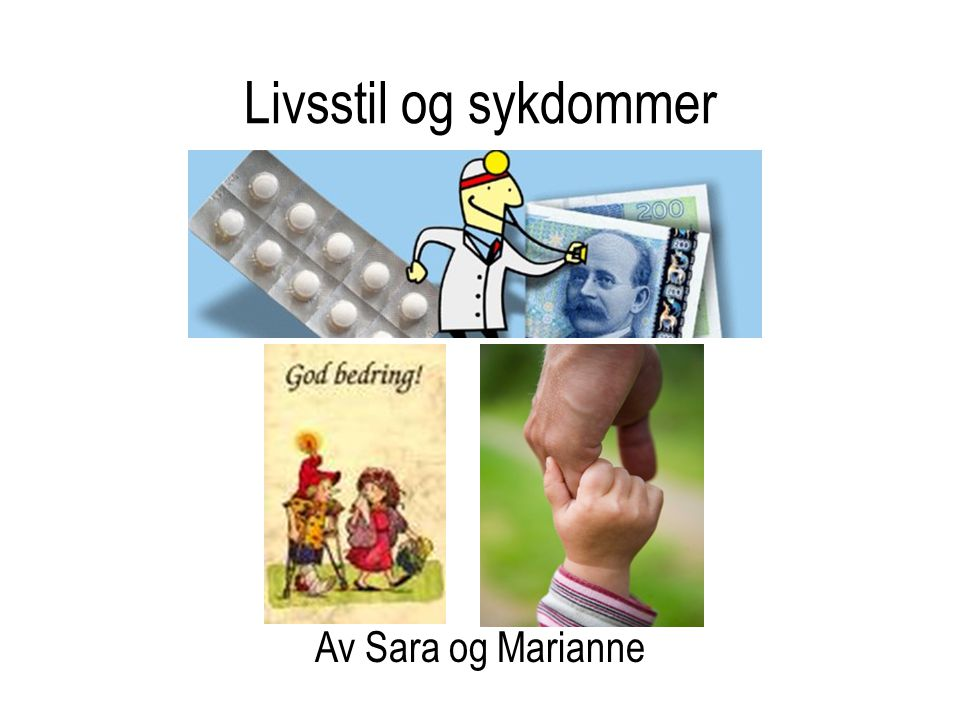 Livsstil og sykdommer Av Sara og Marianne