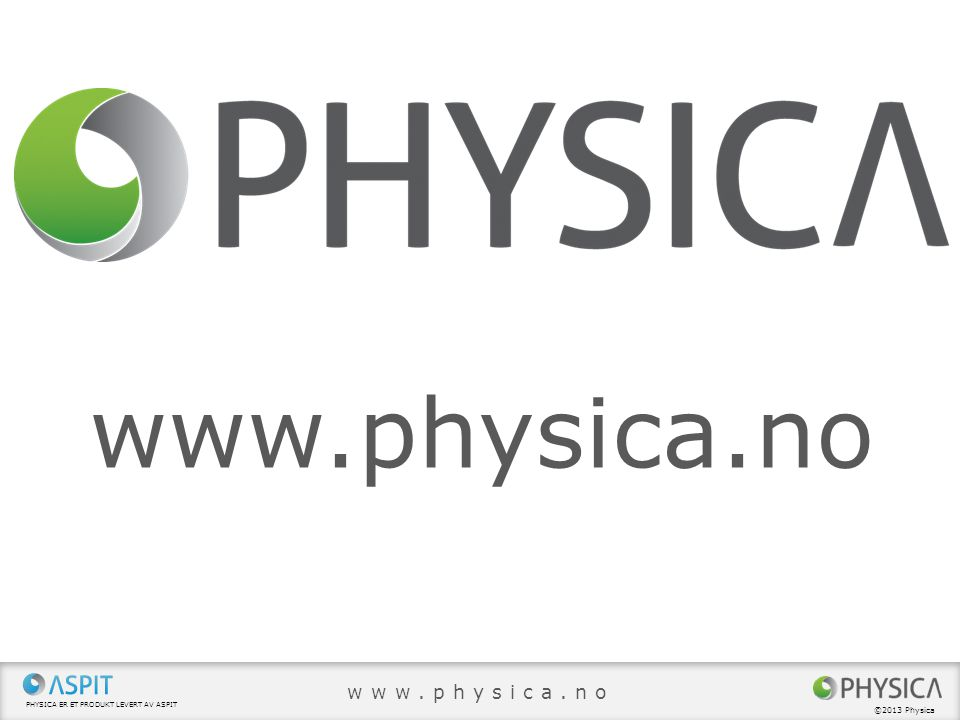 www.physica.no www.physica.no ©2013 Physica