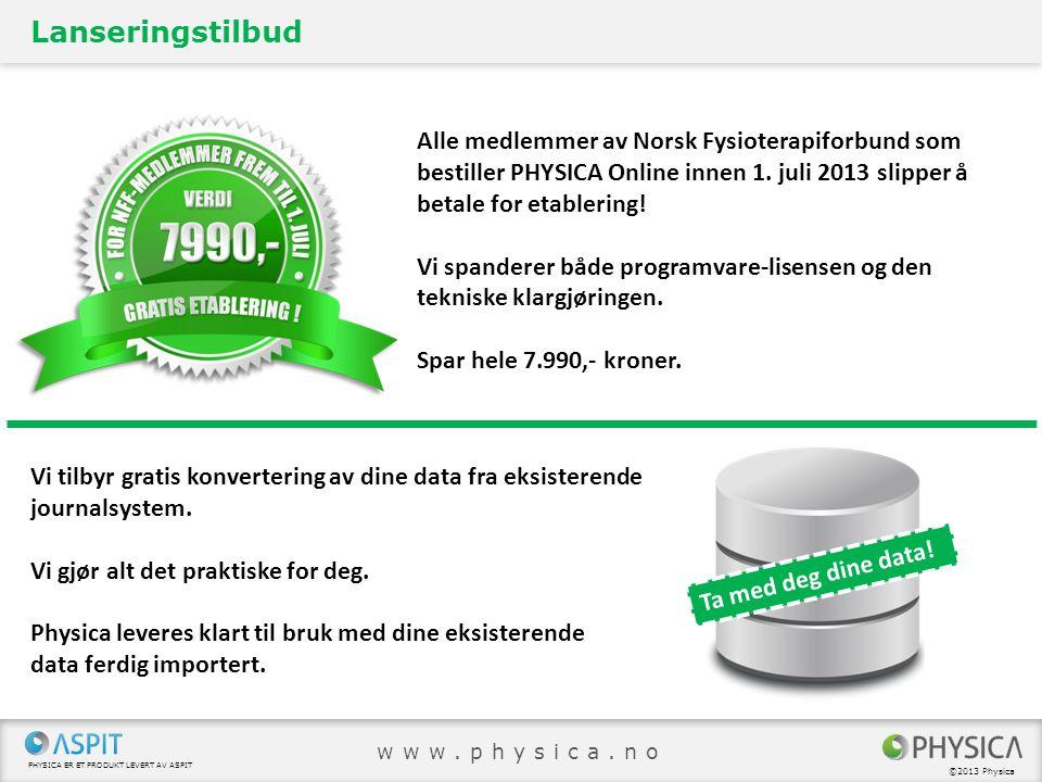 Lanseringstilbud Alle medlemmer av Norsk Fysioterapiforbund som bestiller PHYSICA Online innen 1. juli 2013 slipper å betale for etablering!