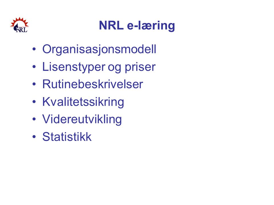 NRL e-læring Organisasjonsmodell. Lisenstyper og priser. Rutinebeskrivelser. Kvalitetssikring. Videreutvikling.
