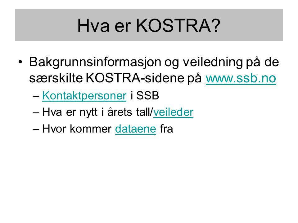 Hva er KOSTRA Bakgrunnsinformasjon og veiledning på de særskilte KOSTRA-sidene på www.ssb.no. Kontaktpersoner i SSB.