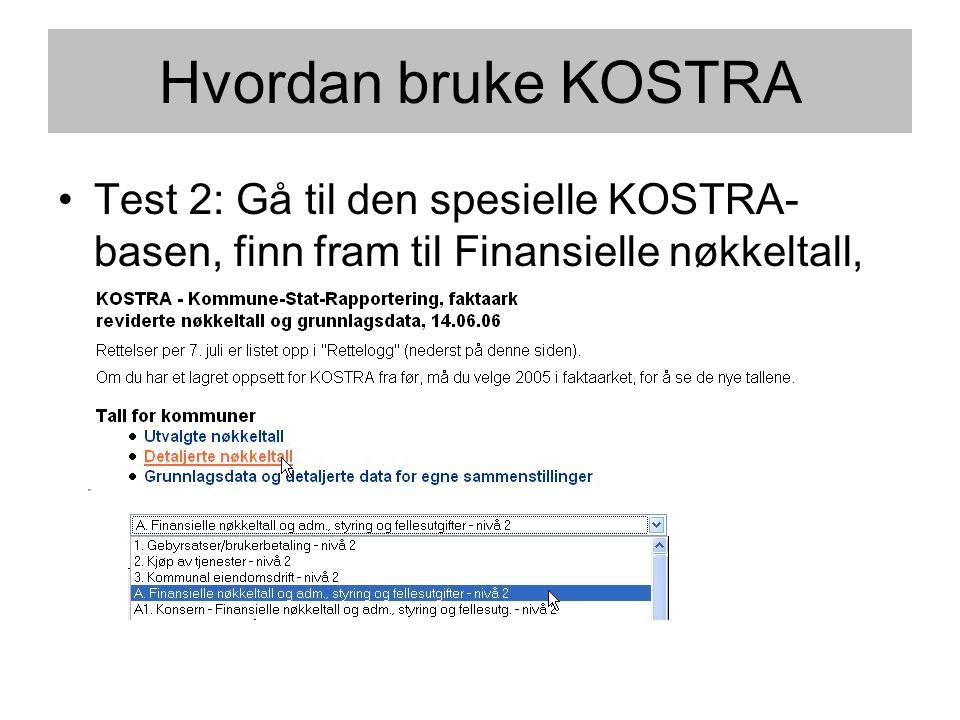 Hvordan bruke KOSTRA Test 2: Gå til den spesielle KOSTRA-basen, finn fram til Finansielle nøkkeltall, kommuner.