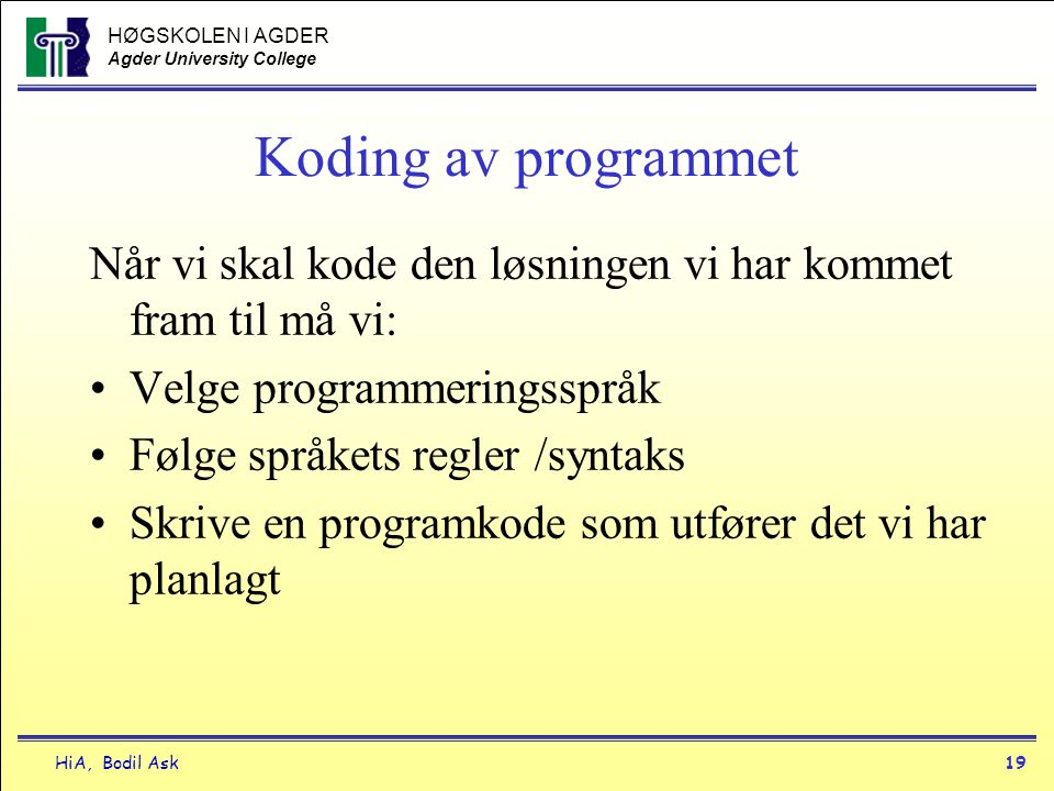 Koding av programmet Når vi skal kode den løsningen vi har kommet fram til må vi: Velge programmeringsspråk.