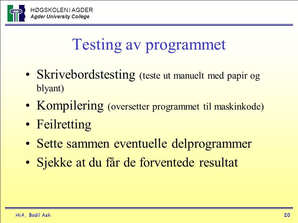 Testing av programmet Skrivebordstesting (teste ut manuelt med papir og blyant) Kompilering (oversetter programmet til maskinkode)