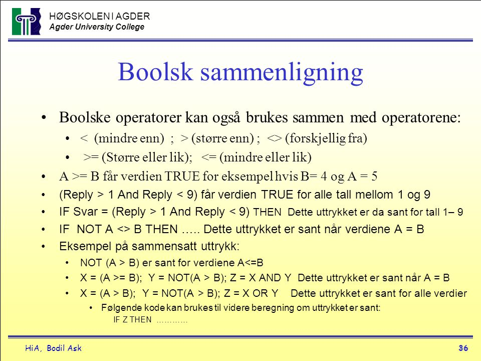 Boolsk sammenligning Boolske operatorer kan også brukes sammen med operatorene: < (mindre enn) ; > (større enn) ; <> (forskjellig fra)
