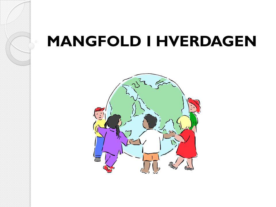 MANGFOLD I HVERDAGEN
