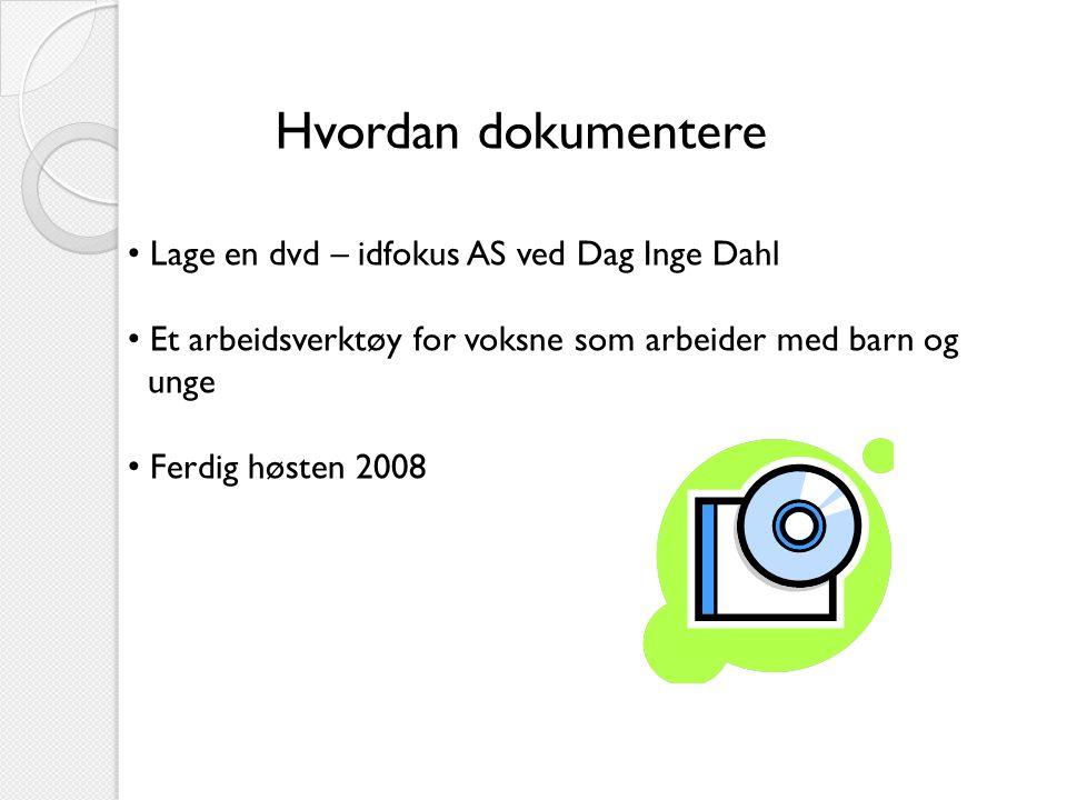 Hvordan dokumentere Lage en dvd – idfokus AS ved Dag Inge Dahl