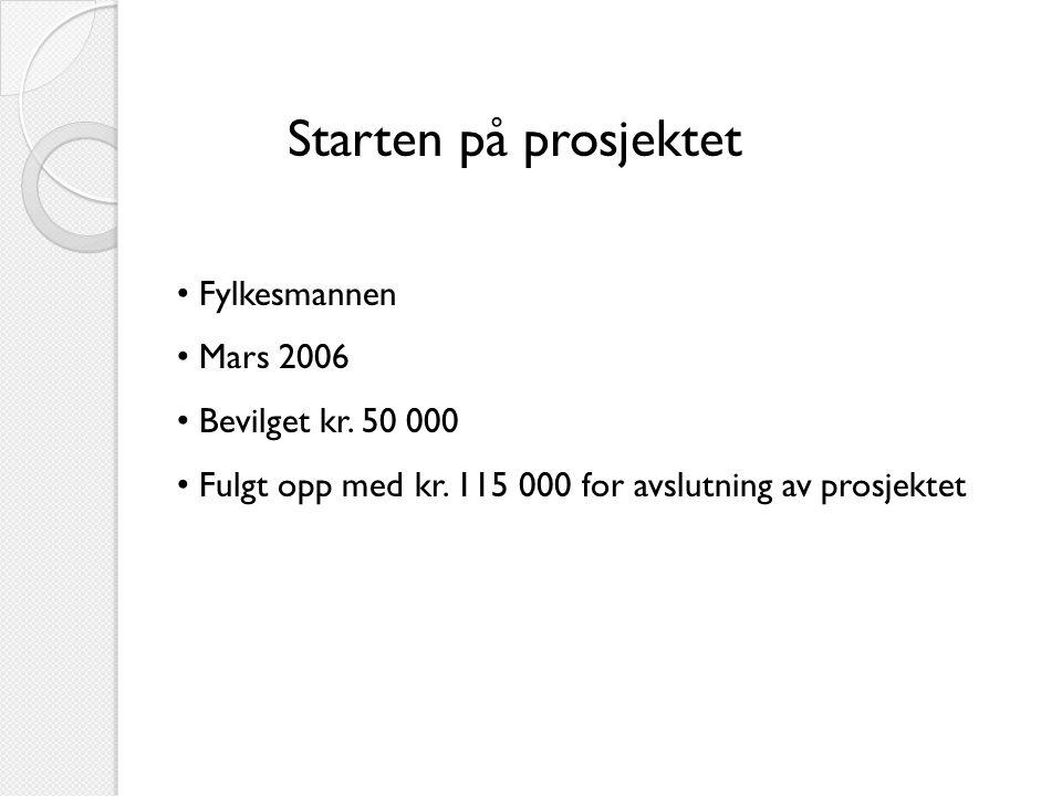 Starten på prosjektet Fylkesmannen Mars 2006 Bevilget kr. 50 000