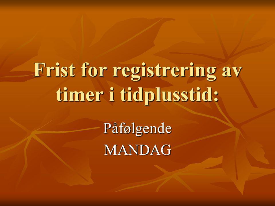 Frist for registrering av timer i tidplusstid: