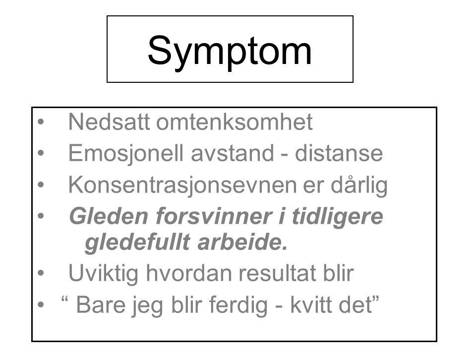 Symptom Nedsatt omtenksomhet Emosjonell avstand - distanse