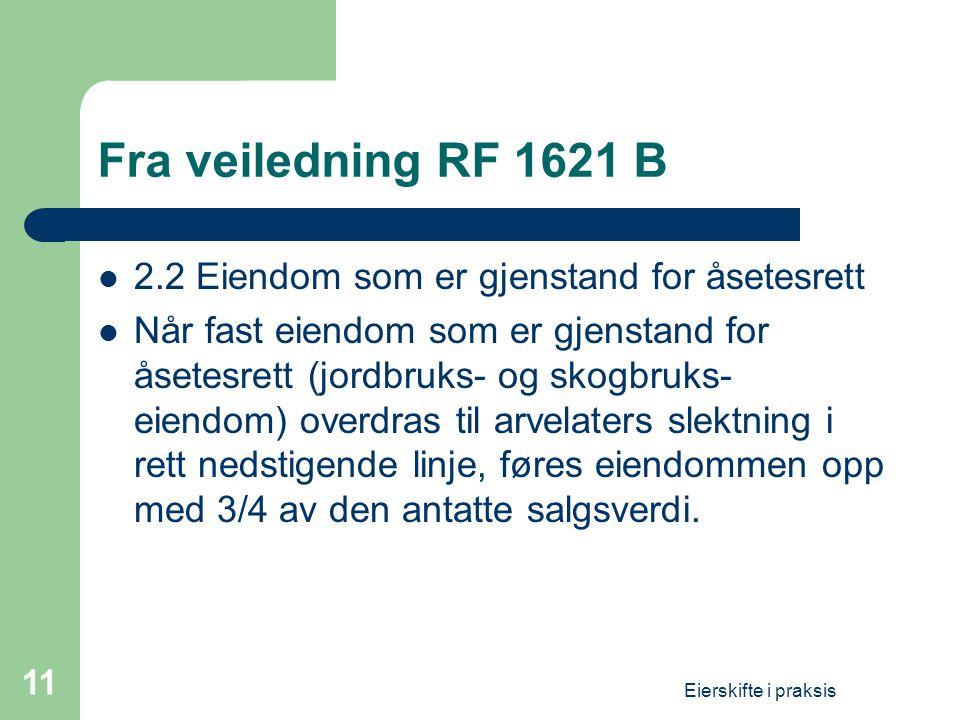 Fra veiledning RF 1621 B 2.2 Eiendom som er gjenstand for åsetesrett