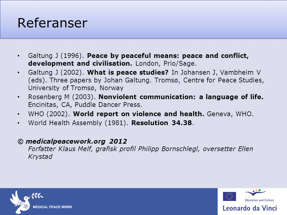 Referanser Galtung J (1996). Peace by peaceful means: peace and conflict, development and civilisation. London, Prio/Sage.