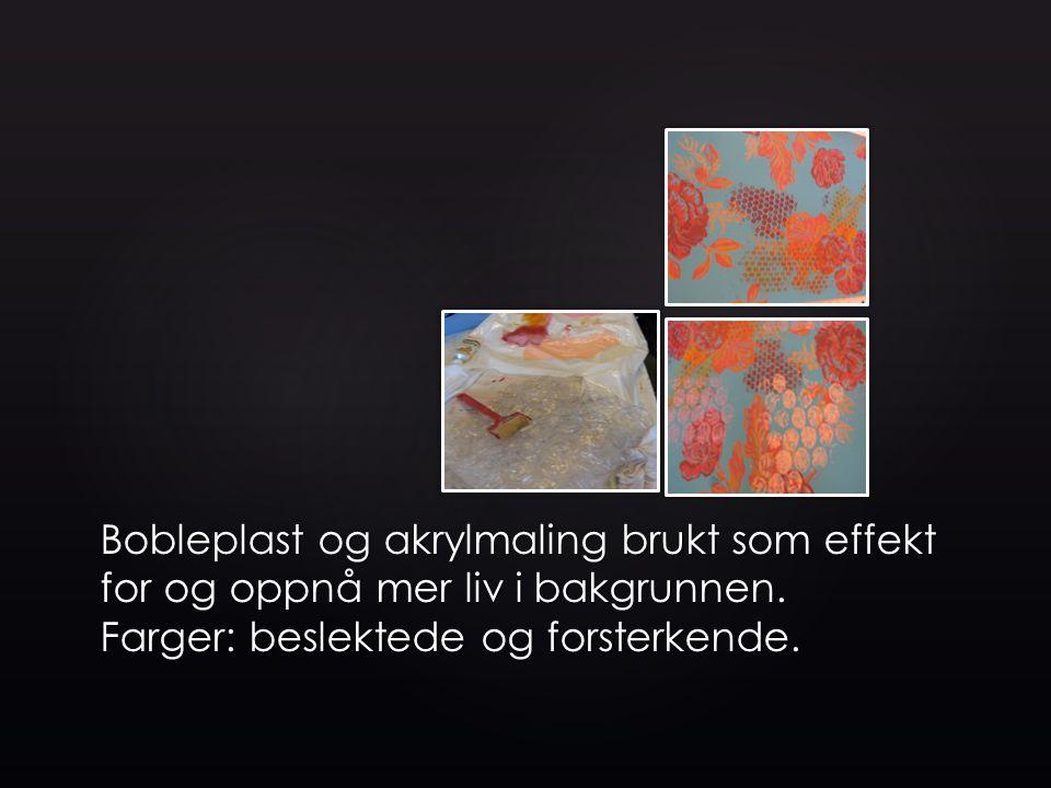 Bobleplast og akrylmaling brukt som effekt for og oppnå mer liv i bakgrunnen.