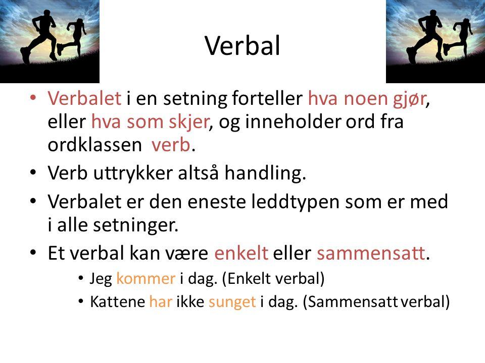 Verbal Verbalet i en setning forteller hva noen gjør, eller hva som skjer, og inneholder ord fra ordklassen verb.
