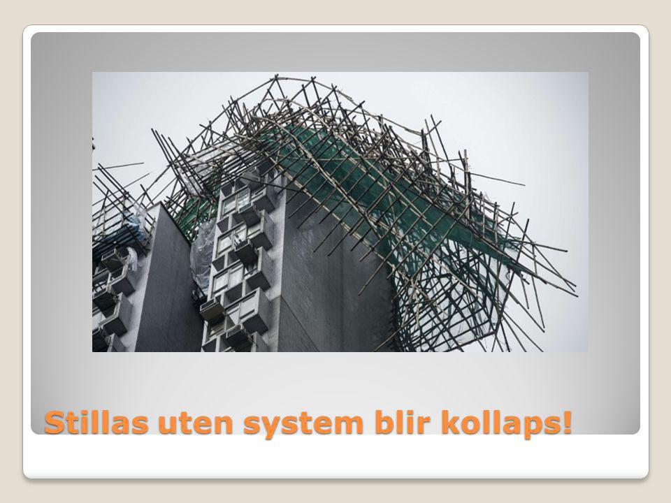 Stillas uten system blir kollaps!