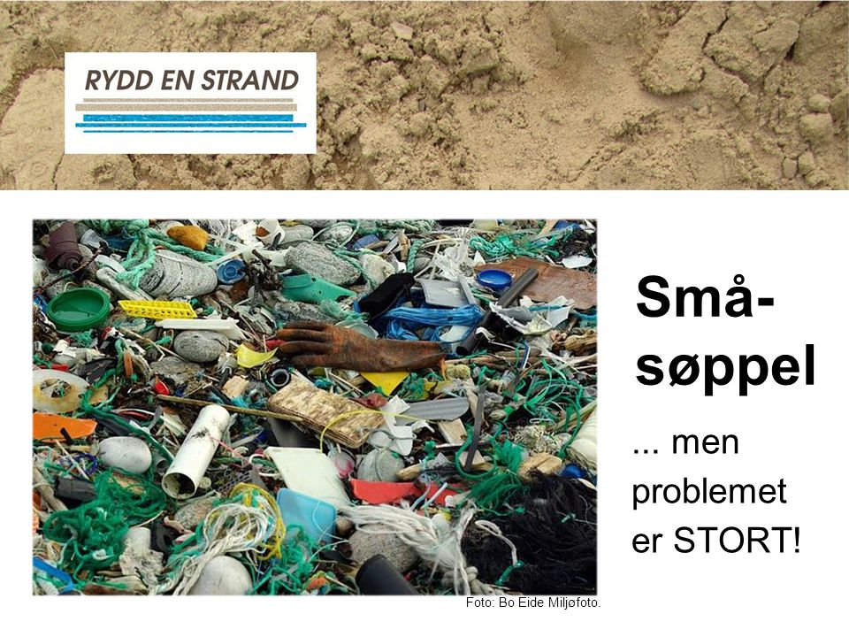 Små- søppel ... men problemet er STORT! Foto: Bo Eide Miljøfoto.