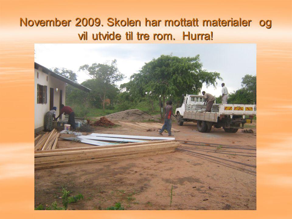 November 2009. Skolen har mottatt materialer og vil utvide til tre rom