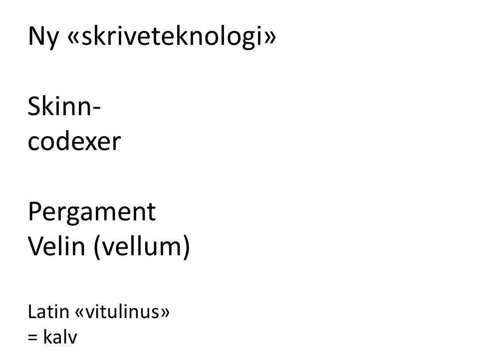 Ny «skriveteknologi» Skinn- codexer Pergament Velin (vellum)